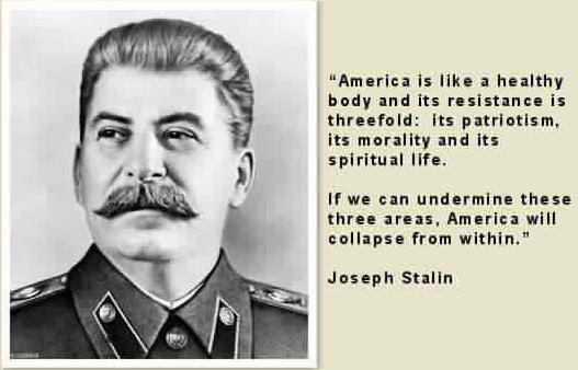 Joe Stalin obviously saw the Clintons, Obamas, et al, coming down the pike. They hate America, they are completely immoral and unethical, and they despise Christianity....