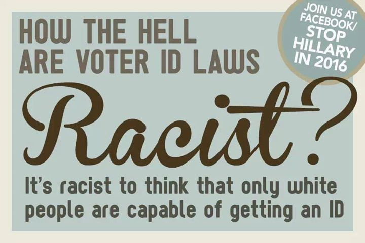 So, black people are incapable of obtaining an ID? If they can make it to the polls, then they can make it to City Hall or the local DMV to obtain an ID....