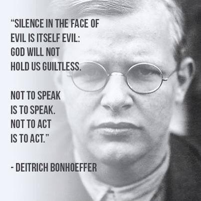 Speak out! We can quickly change the course of history, but only if we do it together. Apathy and silence are sins committed against the rest of us....