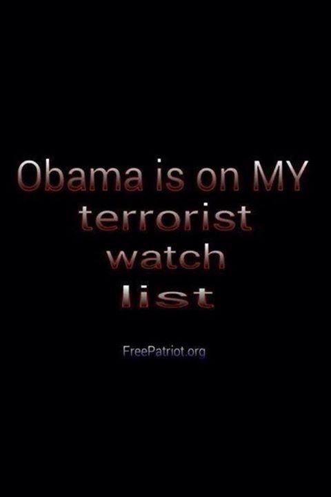 """I have my own """"Terrorist Watch List."""" #1 on my list…."""